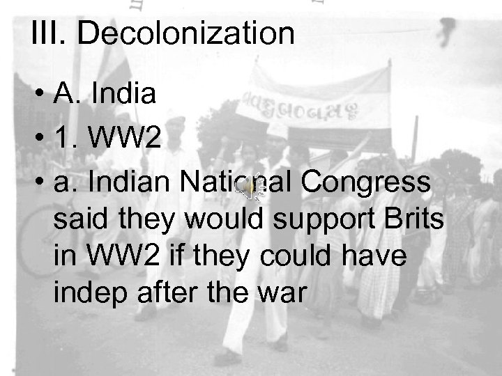 III. Decolonization • A. India • 1. WW 2 • a. Indian National Congress