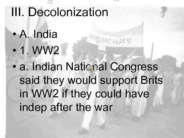 III. Decolonization • A. India • 1. WW 2 • a. Indian National Congress