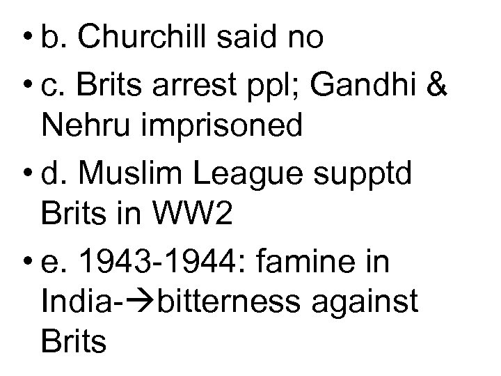• b. Churchill said no • c. Brits arrest ppl; Gandhi & Nehru