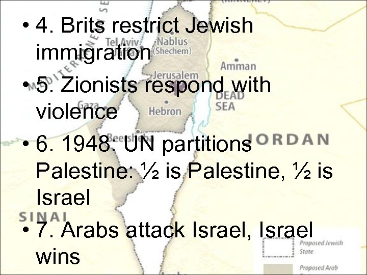 • 4. Brits restrict Jewish immigration • 5. Zionists respond with violence •