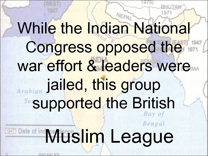 While the Indian National Congress opposed the war effort & leaders were jailed, this