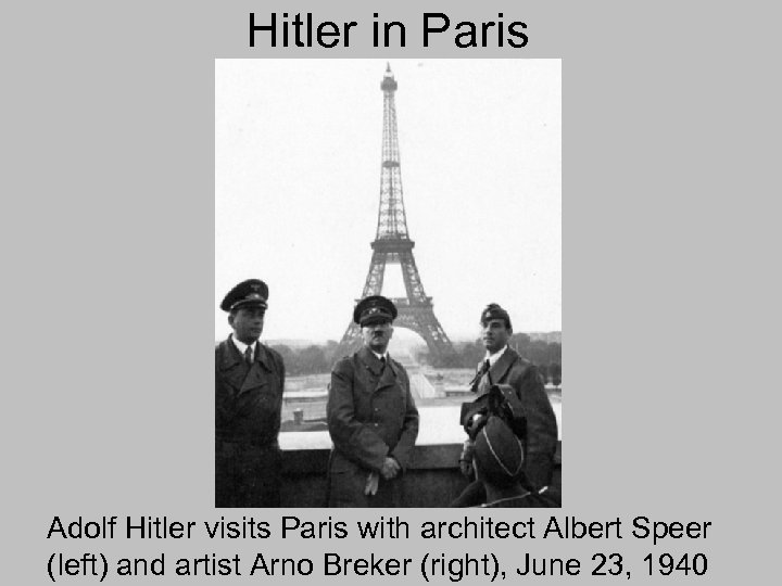 Hitler in Paris Adolf Hitler visits Paris with architect Albert Speer (left) and artist