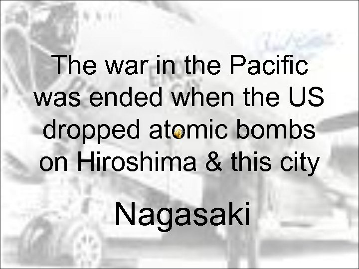 The war in the Pacific was ended when the US dropped atomic bombs on