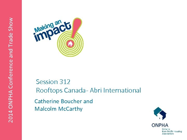 2014 ONPHA Conference and Trade Show Session 312 Rooftops Canada- Abri International Catherine Boucher