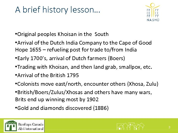 A brief history lesson… • Original peoples Khoisan in the South • Arrival of