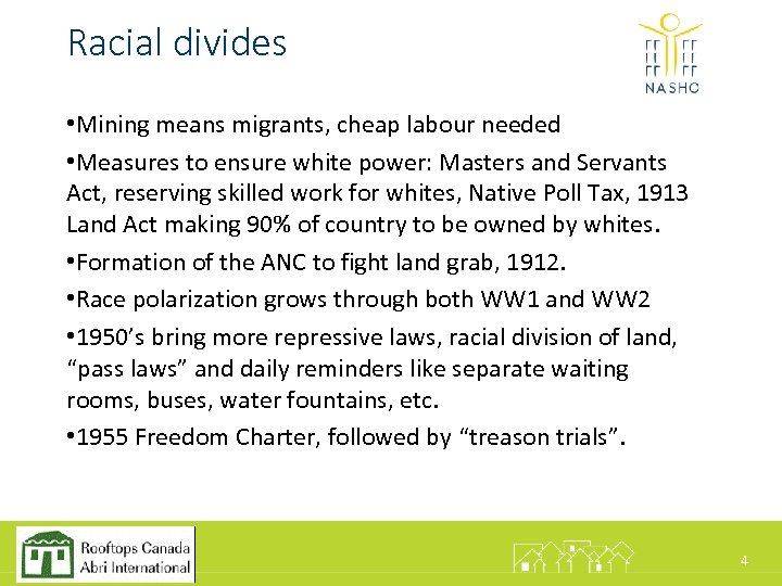 Racial divides • Mining means migrants, cheap labour needed • Measures to ensure white