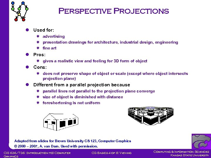 Perspective Projections l Used for: advertising presentation drawings for architecture, industrial design, engineering fine