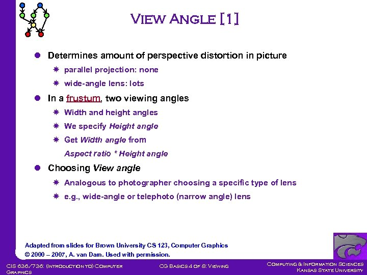 View Angle [1] l Determines amount of perspective distortion in picture parallel projection: none