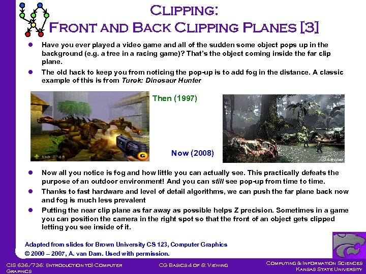Clipping: Front and Back Clipping Planes [3] l l Have you ever played a
