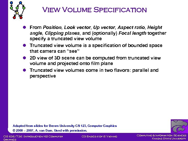 View Volume Specification l From Position, Look vector, Up vector, Aspect ratio, Height angle,