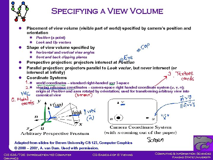 Specifying a View Volume l Placement of view volume (visible part of world) specified