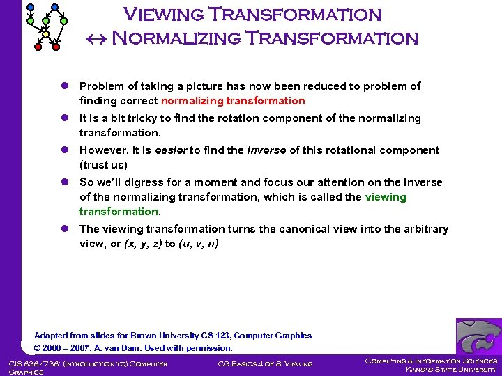 Viewing Transformation Normalizing Transformation l Problem of taking a picture has now been reduced