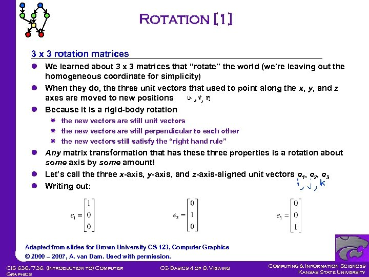 Rotation [1] 3 x 3 rotation matrices l We learned about 3 x 3