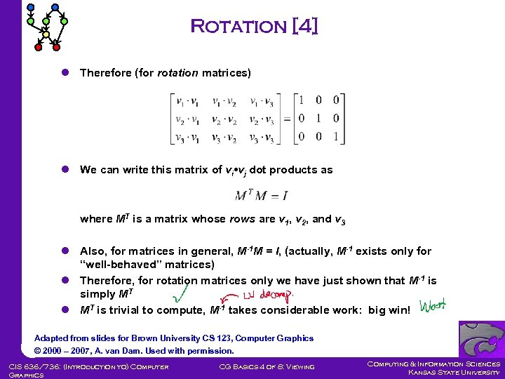 Rotation [4] l Therefore (for rotation matrices) l We can write this matrix of