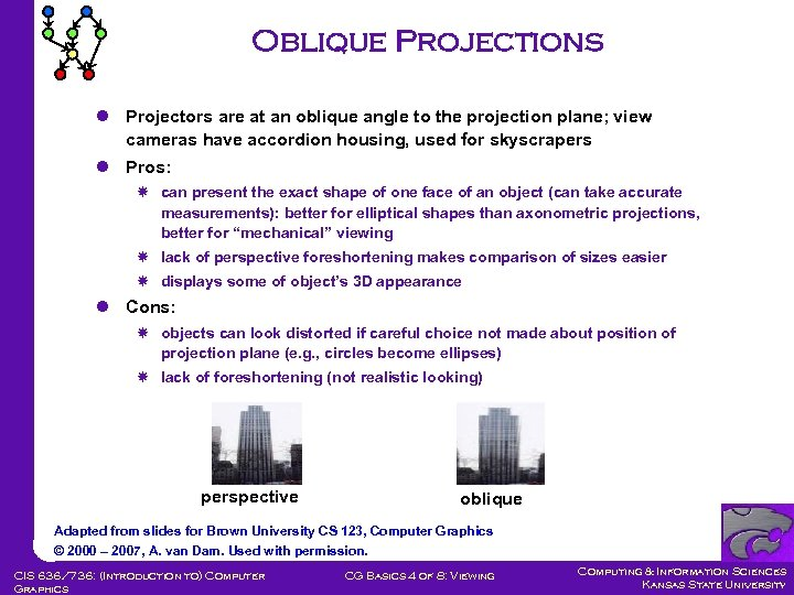 Oblique Projections l Projectors are at an oblique angle to the projection plane; view