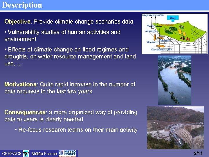 Description Objective: Provide climate change scenarios data • Vulnerability studies of human activities and