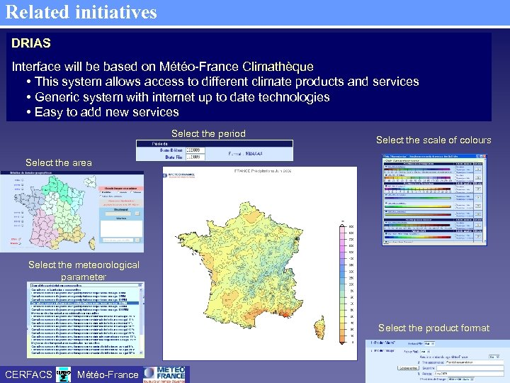 Related initiatives DRIAS Interface will be based on Météo-France Climathèque • This system allows