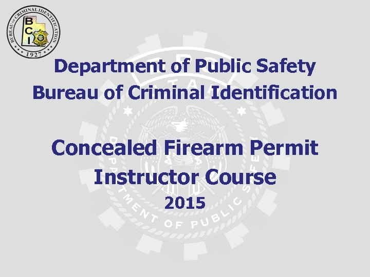 Department of Public Safety Bureau of Criminal Identification Concealed Firearm Permit Instructor Course 2015