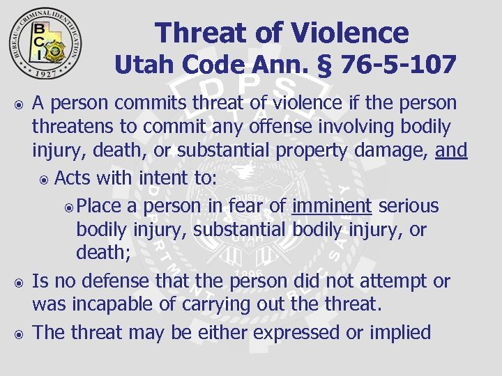 Threat of Violence Utah Code Ann. § 76 -5 -107 A person commits threat