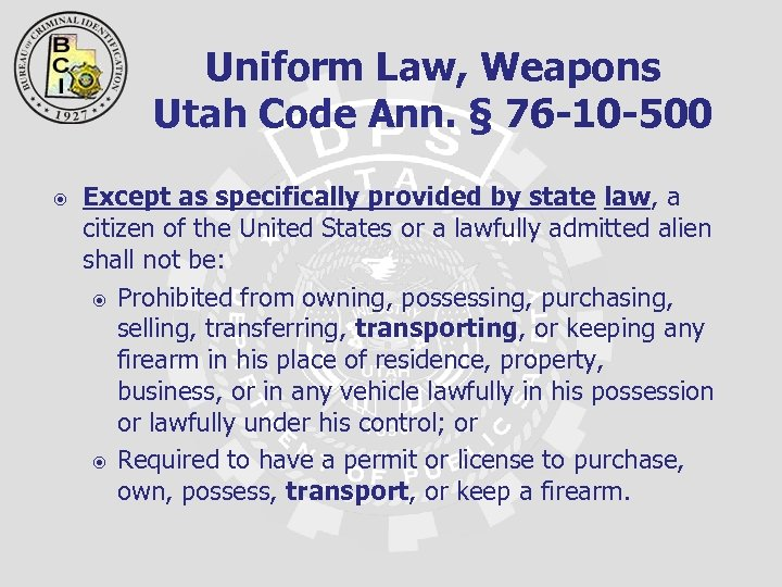 Uniform Law, Weapons Utah Code Ann. § 76 -10 -500 Except as specifically provided