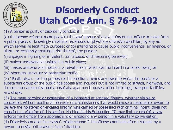 Disorderly Conduct Utah Code Ann. § 76 -9 -102 (1) A person is guilty