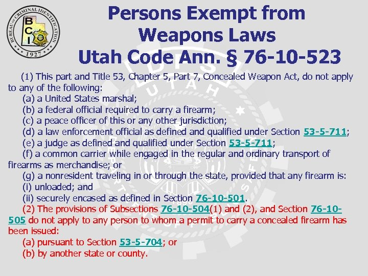 Persons Exempt from Weapons Laws Utah Code Ann. § 76 -10 -523 (1) This