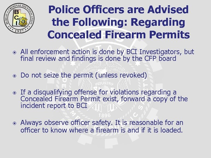 Police Officers are Advised the Following: Regarding Concealed Firearm Permits All enforcement action is
