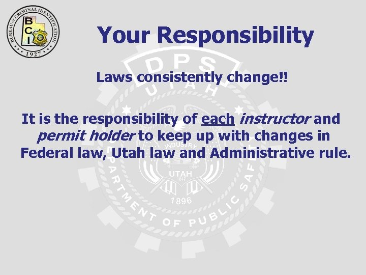 Your Responsibility Laws consistently change!! It is the responsibility of each instructor and permit