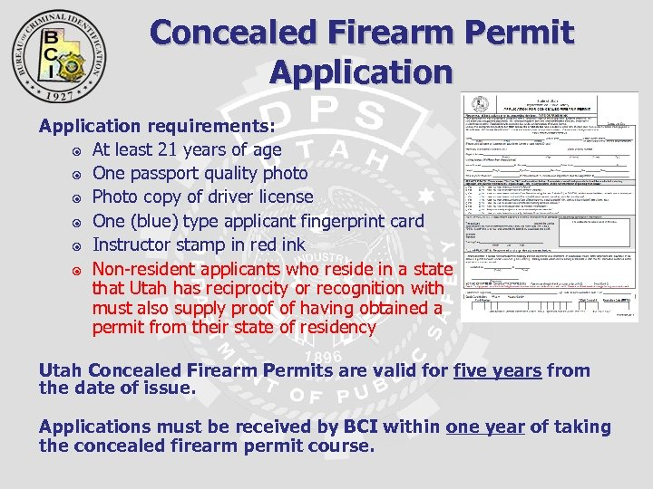 Concealed Firearm Permit Application requirements: At least 21 years of age One passport quality