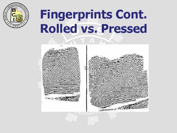 Fingerprints Cont. Rolled vs. Pressed
