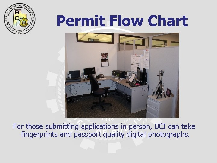 Permit Flow Chart For those submitting applications in person, BCI can take fingerprints and