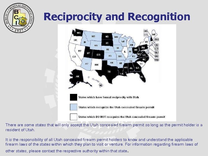 Reciprocity and Recognition There are some states that will only accept the Utah concealed