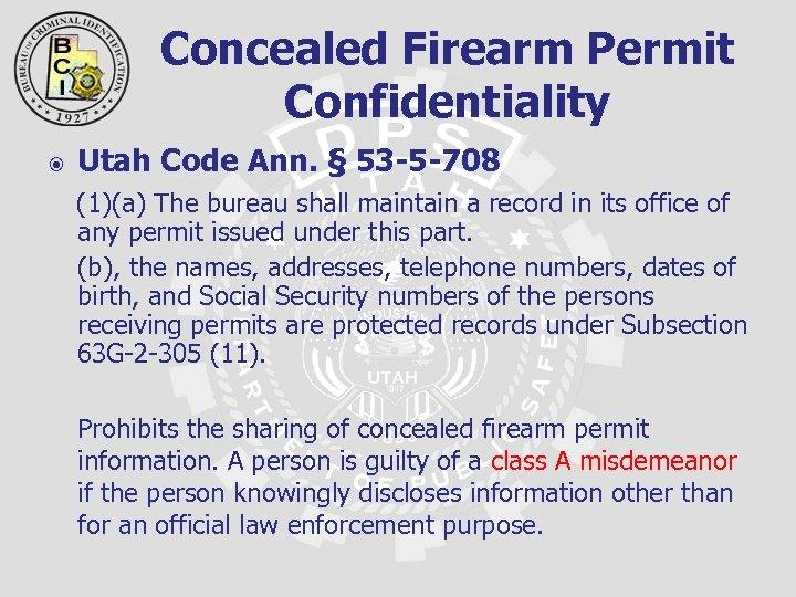 Concealed Firearm Permit Confidentiality Utah Code Ann. § 53 -5 -708 (1)(a) The bureau