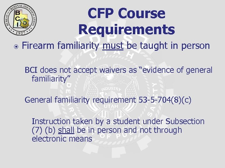 CFP Course Requirements Firearm familiarity must be taught in person BCI does not accept