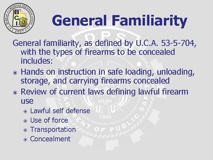 General Familiarity General familiarity, as defined by U. C. A. 53 -5 -704, with