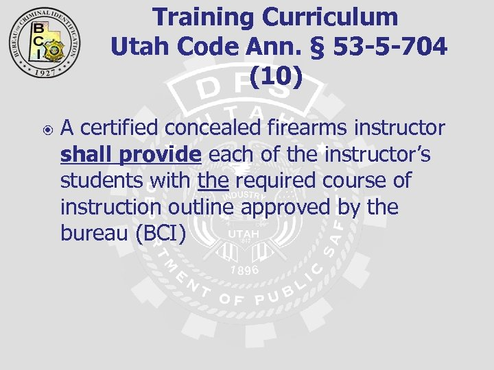 Training Curriculum Utah Code Ann. § 53 -5 -704 (10) A certified concealed firearms