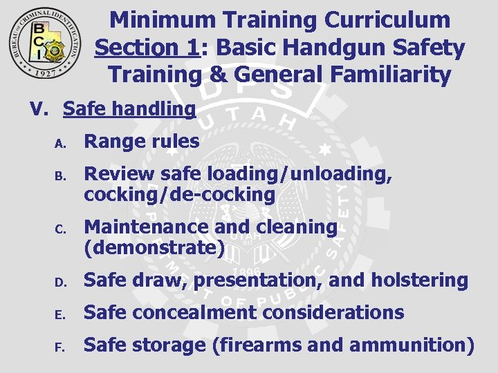 Minimum Training Curriculum Section 1: Basic Handgun Safety Training & General Familiarity V. Safe