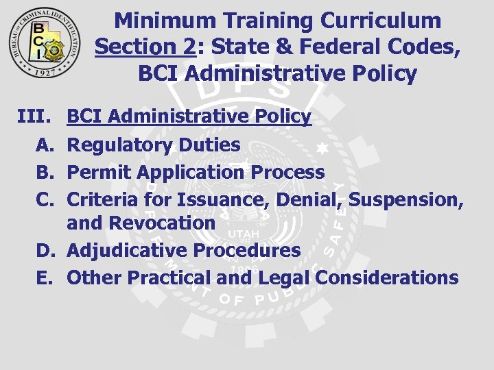 Minimum Training Curriculum Section 2: State & Federal Codes, BCI Administrative Policy III. BCI