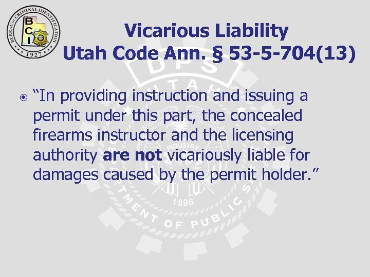 "Vicarious Liability Utah Code Ann. § 53 -5 -704(13) ""In providing instruction and issuing"