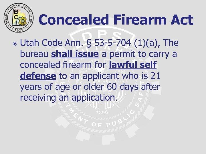 Concealed Firearm Act Utah Code Ann. § 53 -5 -704 (1)(a), The bureau shall