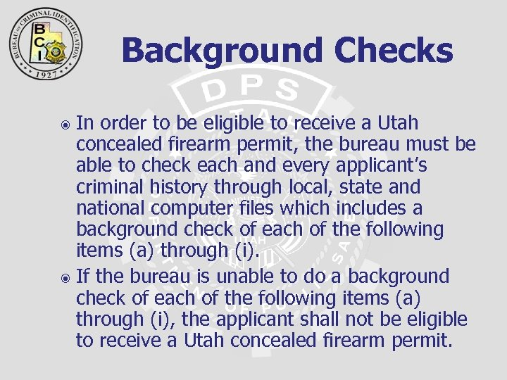 Background Checks In order to be eligible to receive a Utah concealed firearm permit,