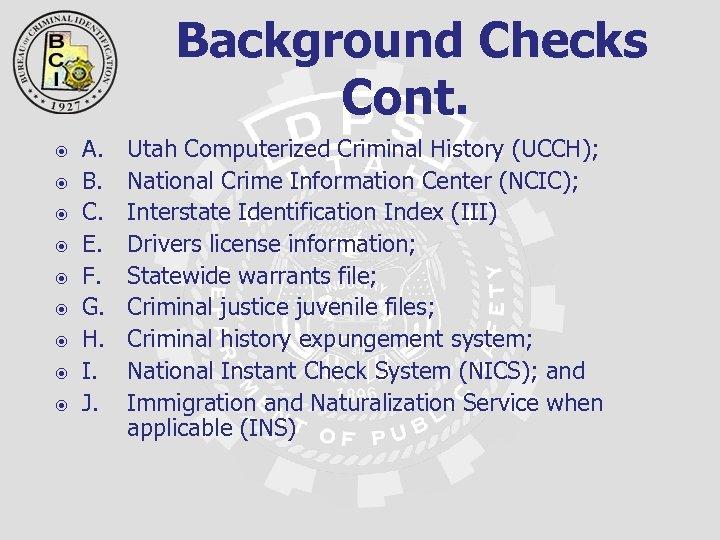 Background Checks Cont. A. B. C. E. F. G. H. I. J. Utah