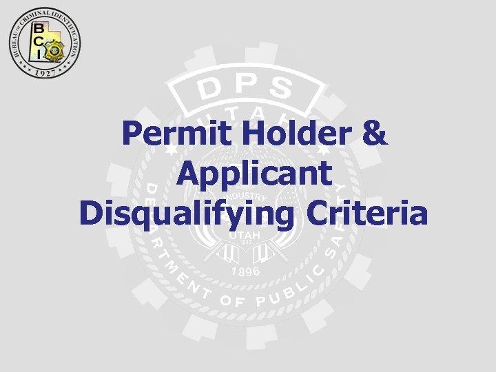 Permit Holder & Applicant Disqualifying Criteria