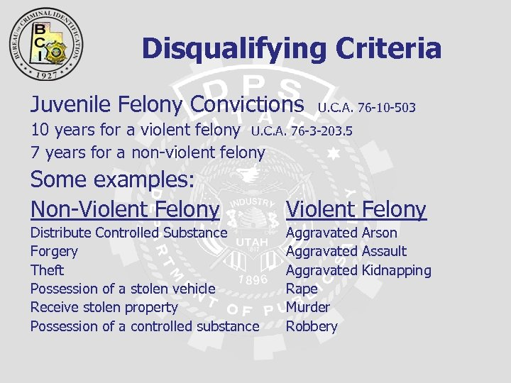Disqualifying Criteria Juvenile Felony Convictions U. C. A. 76 -10 -503 10 years