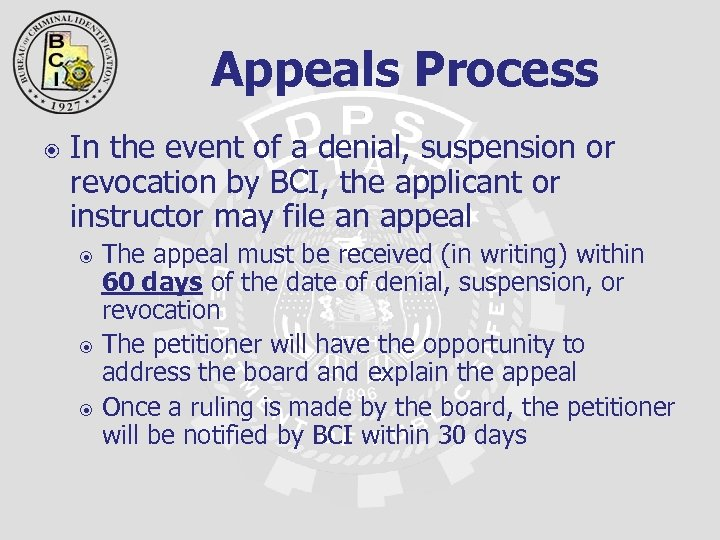 Appeals Process In the event of a denial, suspension or revocation by BCI, the