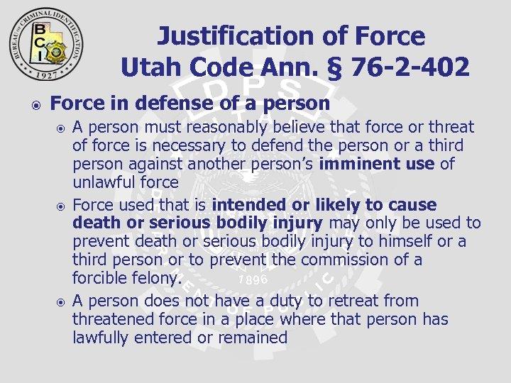 Justification of Force Utah Code Ann. § 76 -2 -402 Force in defense of