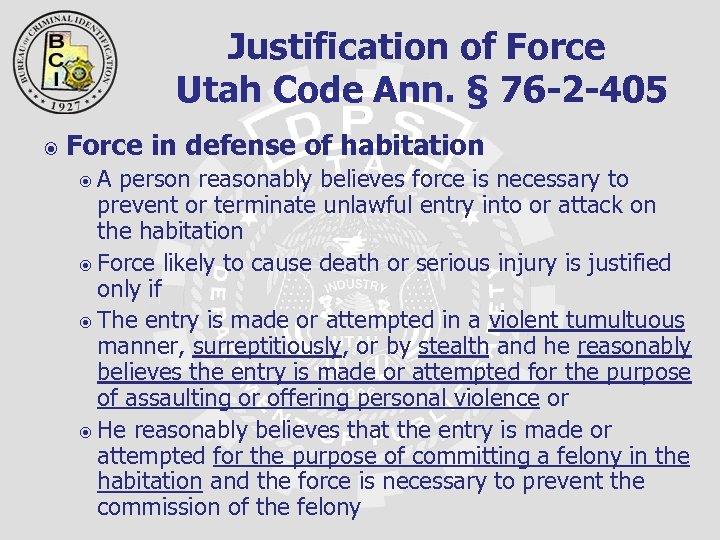 Justification of Force Utah Code Ann. § 76 -2 -405 Force in defense of