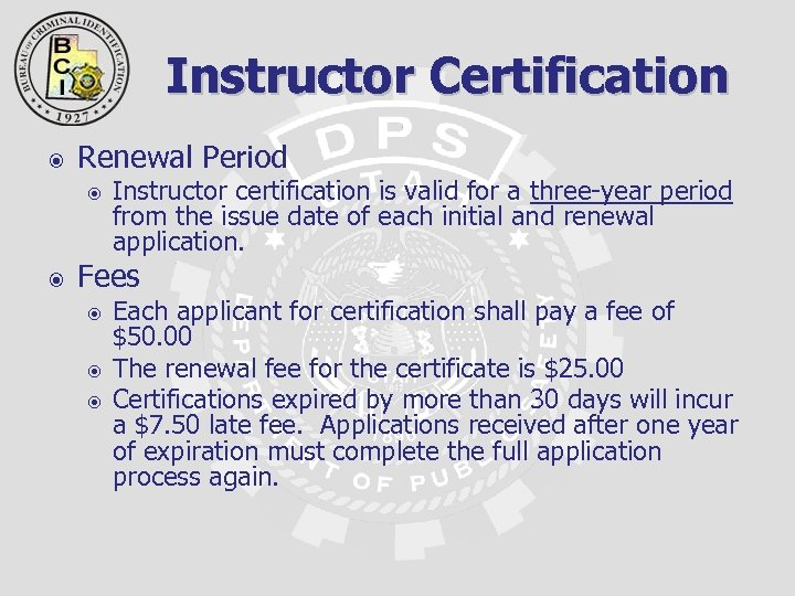 Instructor Certification Renewal Period Instructor certification is valid for a three-year period from the