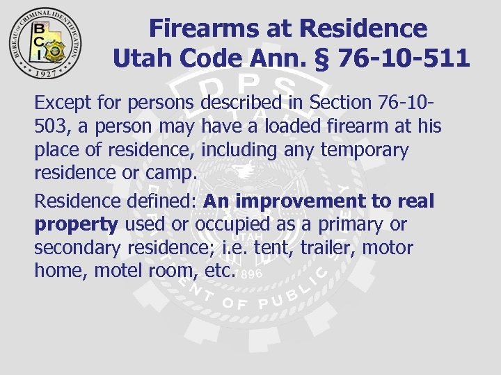 Firearms at Residence Utah Code Ann. § 76 -10 -511 Except for persons described