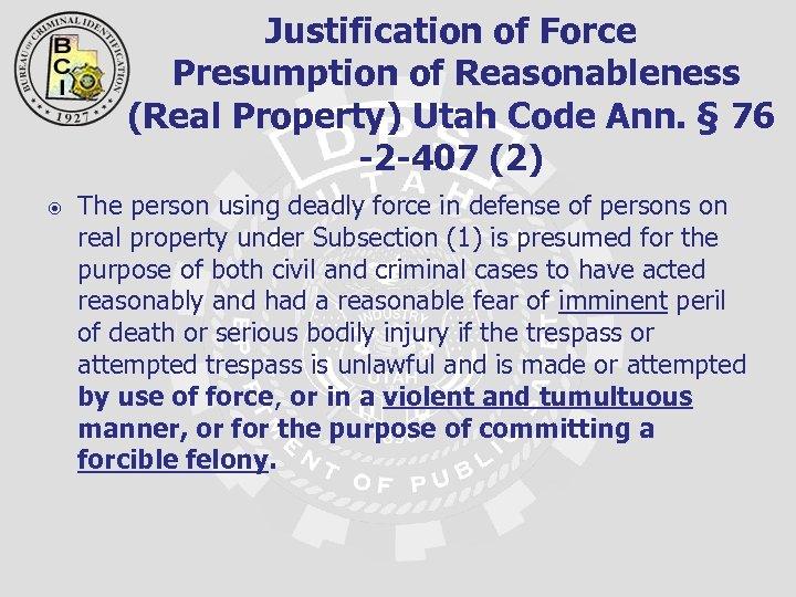 Justification of Force Presumption of Reasonableness (Real Property) Utah Code Ann. § 76 -2